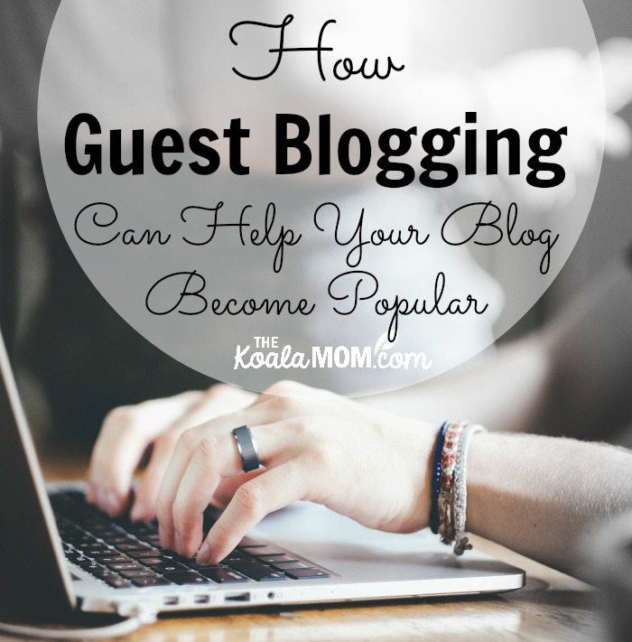 How Guest Blogging Can Help Your Blog Become Popular