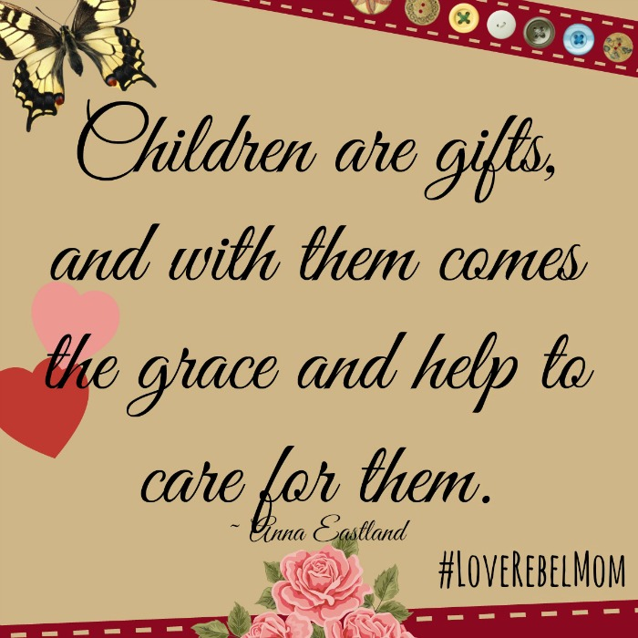 """""""Children are gifts"""" quote by Anna Eastland from Love Rebel: Reclaiming Motherhood"""