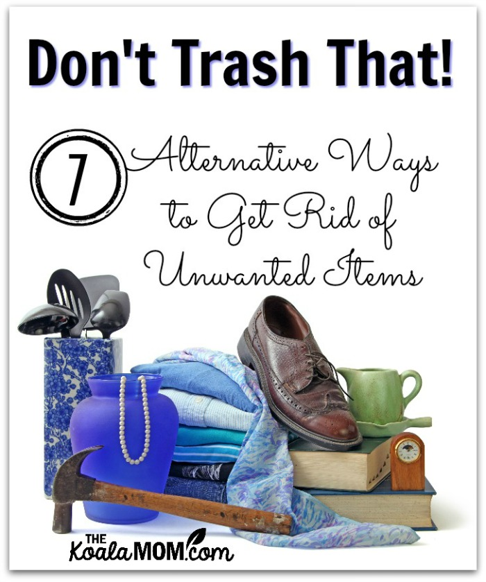Don't Trash That! 7 Alternative Ways to Get Rid of Unwanted Items