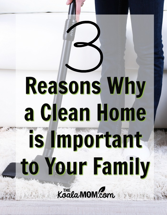 3 reasons why a clean home is important to your family (mom vacuuming a white carpet)
