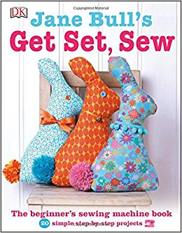 Jane Bull's Get Set, Sew: The beginner's sewing machine book—20 simple step-by-step projects