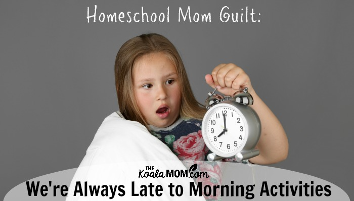 Homeschool Mom Guilt: We're Always Late to Morning Activities