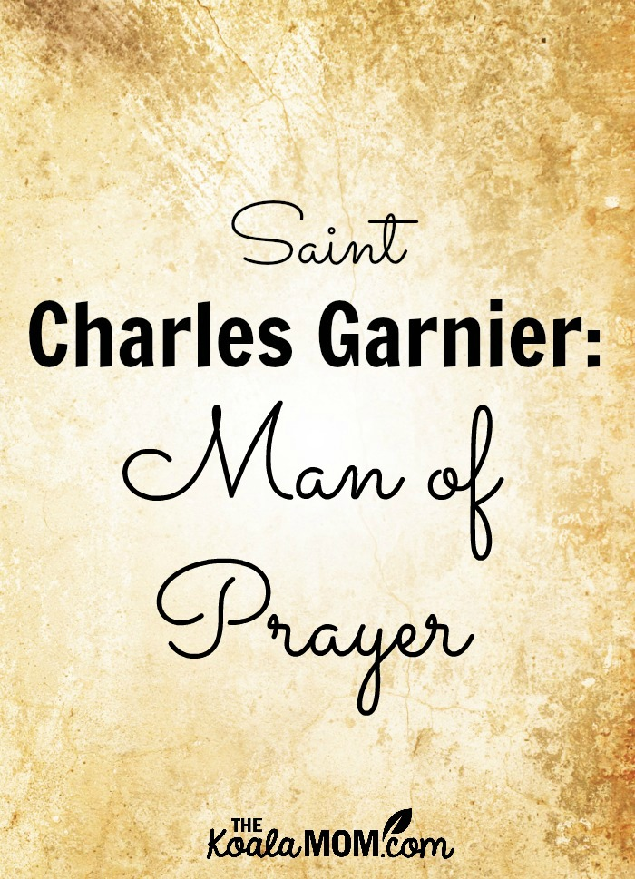 Saint Charles Garnier, Man of Prayer