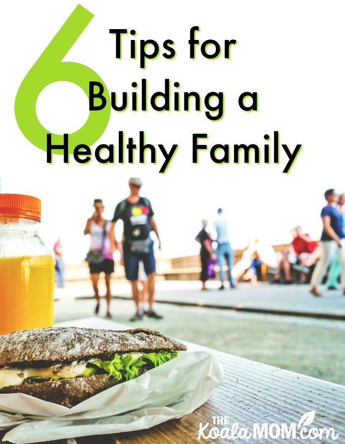 6 Tips for Building a Healthy Family (guest post)
