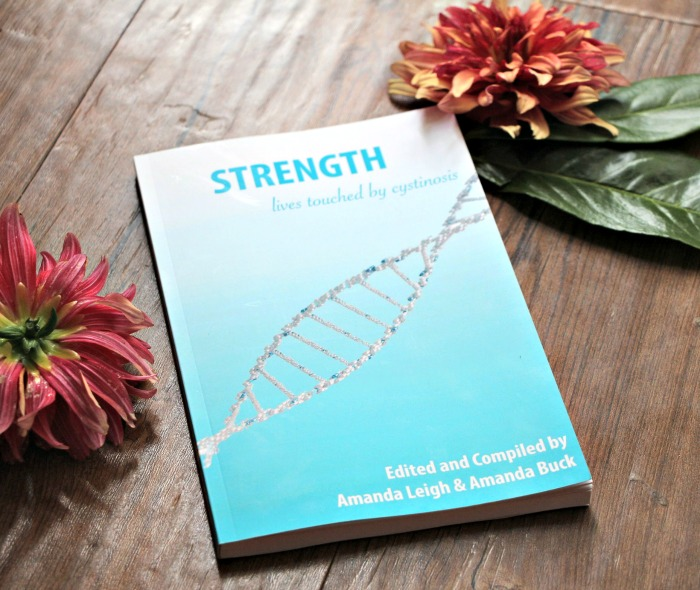 Strength: Lives Touched by Cystinosis, compiled and edited by Amanda Leigh and Amanda Buck