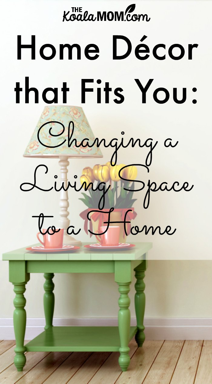 Home Decor That Fits You Changing A Living Space To A Home