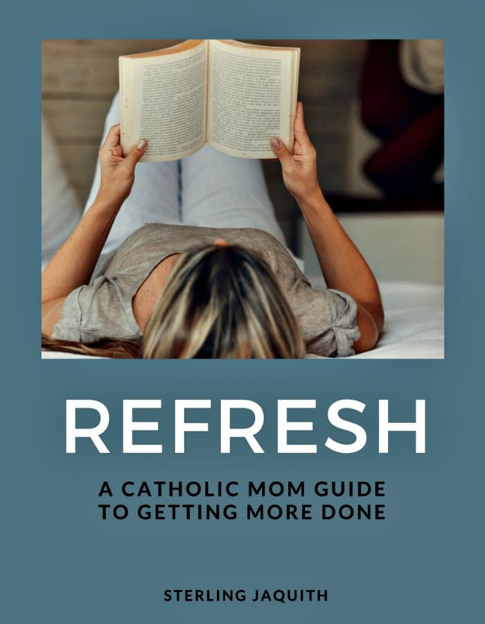 Refresh: A Catholic Mom Guide to Getting More Done by Sterling Jaquith