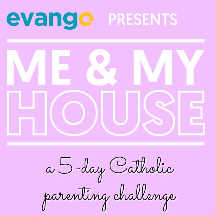 Evango presents Me & My House, a 5-day Catholic parenting challenge