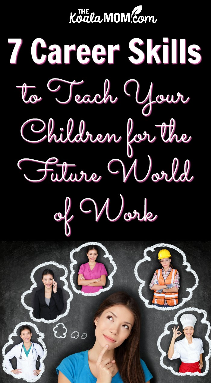 7 career skills to teach your children for the future world of work, from communication skills to leadership skills, and how you can encourage your children to develop these life skills now.