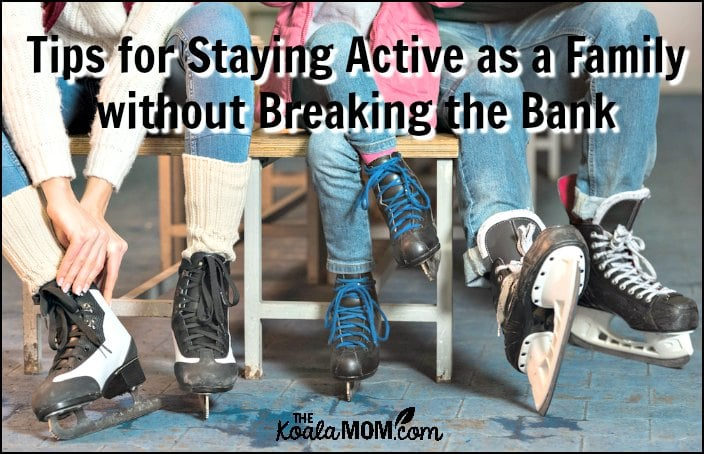 Stay Active as a Family without Breaking the Budget (a family laces up their skates together - save on skating by buying secondhand skates and looking for cheap drop-in times at your local rec centre, or getting an annual pass, or skating outdoors)