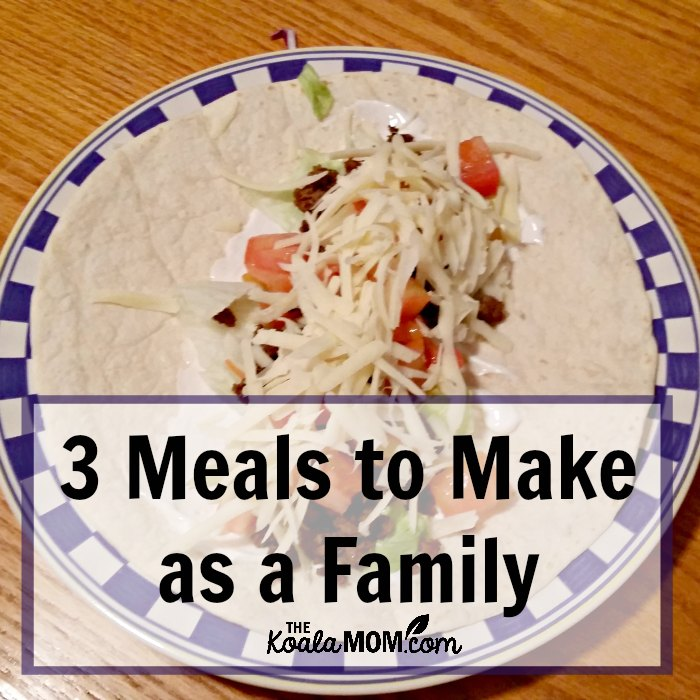 3 Meals to Make as a Family