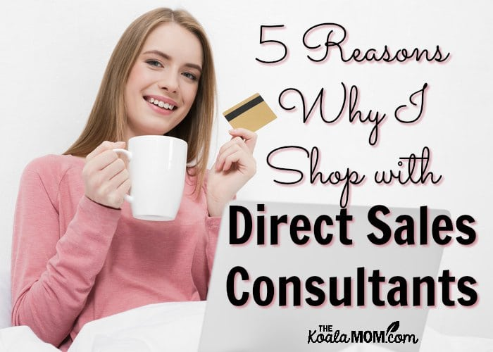 5 Reasons Why I Shop with Direct Sales Consultants