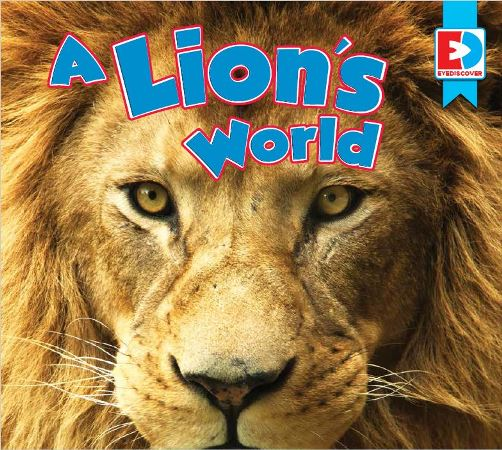 A Lion's World, one of the media enhanced books available from Weigl Publishers