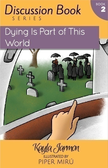 Dying is Part of This World (Discussion Book Series) by Kayla Jarmon - this book helps parents talk about tough topics with kids