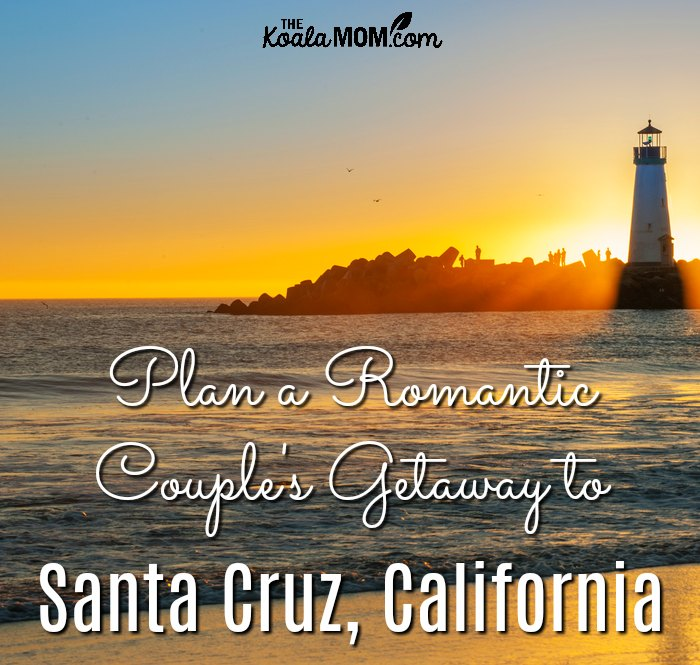 Plan a Romantic Couple's Getaway to Santa Cruz, California