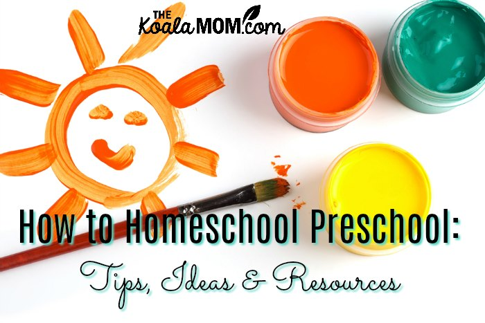 How to Homeschool Preschool: Tips, Ideas & Resources