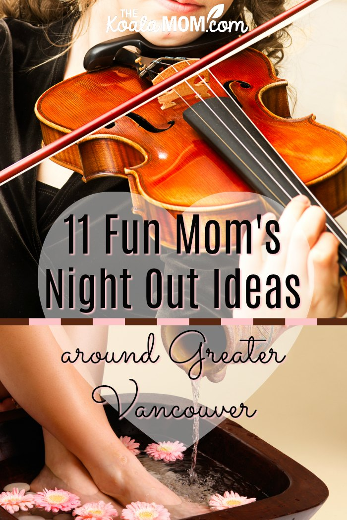 11 Fun Mom's Night Out Ideas around Greater Vancouver (including going to the symphony and getting a pedicure)