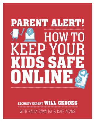 Parent Alert! How to Keep Your Kids Safe Online by Will Geddes, Nadia Sawalha & Kaye Adams