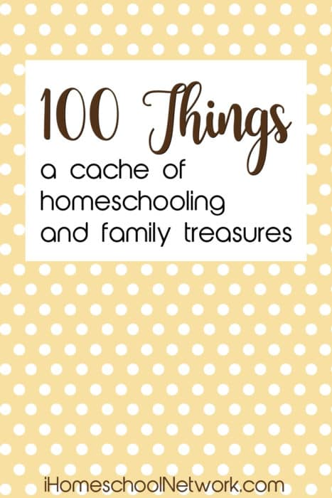 100 Things - a cache of homeschooling and family treasures at iHomeschoolNetwork.com