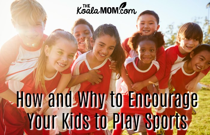 How and Why to Encourage Your Kids to Play Sports