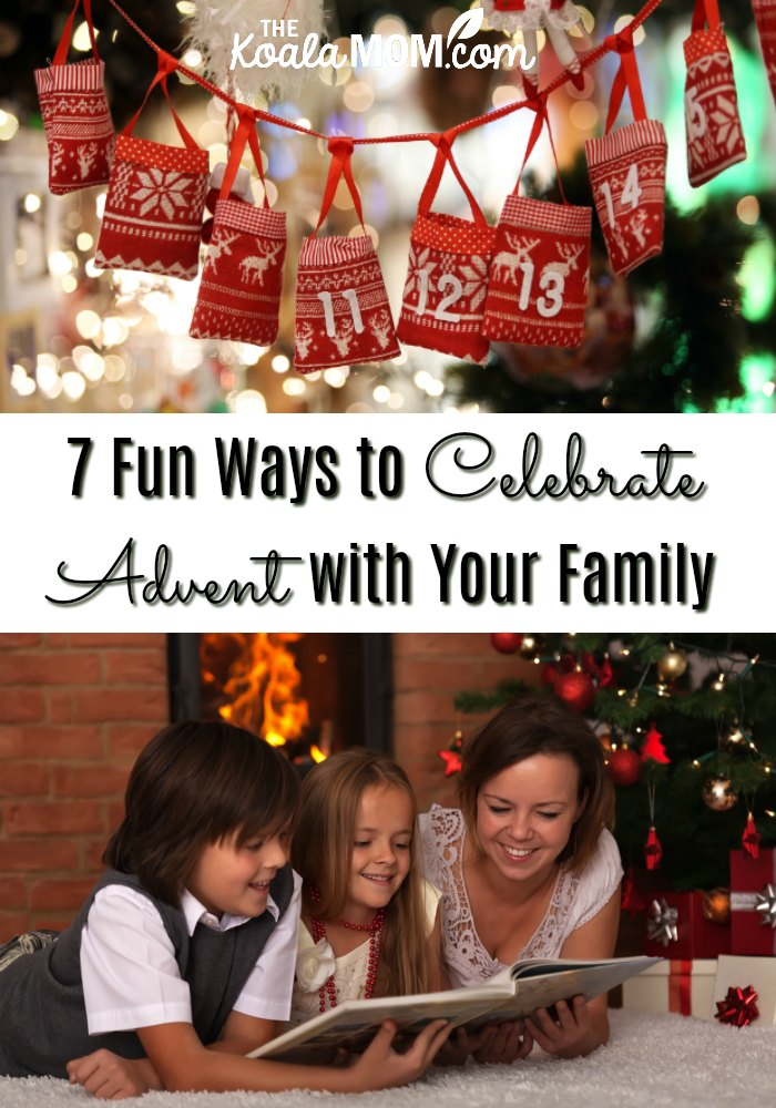 7 Fun Ways to Celebrate Advent with Your Family, from making your own Advent calendars to reading Christmas stories together every day of Advent.