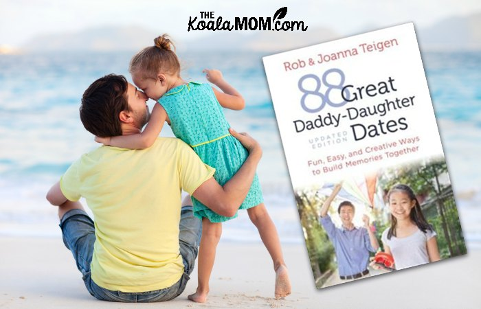 Grow a Great Relationship with Your Daughter with 88 Daddy-Daughter Dates by Rob and Joanna Teigen