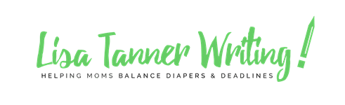 Lisa Tanner Writing - helping moms balance diapers and deadlines