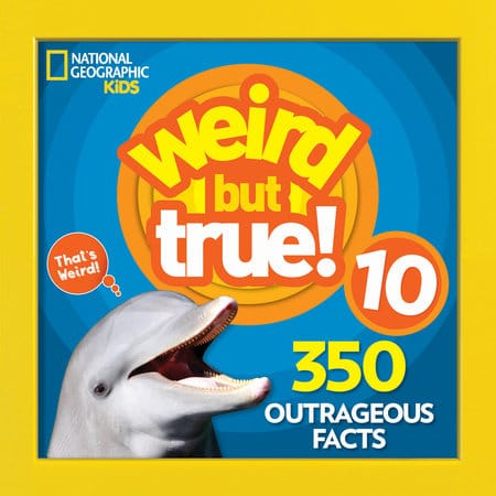 Weird But True! 10: 350 outrageous facts