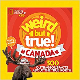 Weird But True! Canada: 300 outrageous facts about the True North!
