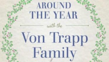 Around the Year with the von Trapp Family by Maria Augusta von Trapp (from Sound of Music)