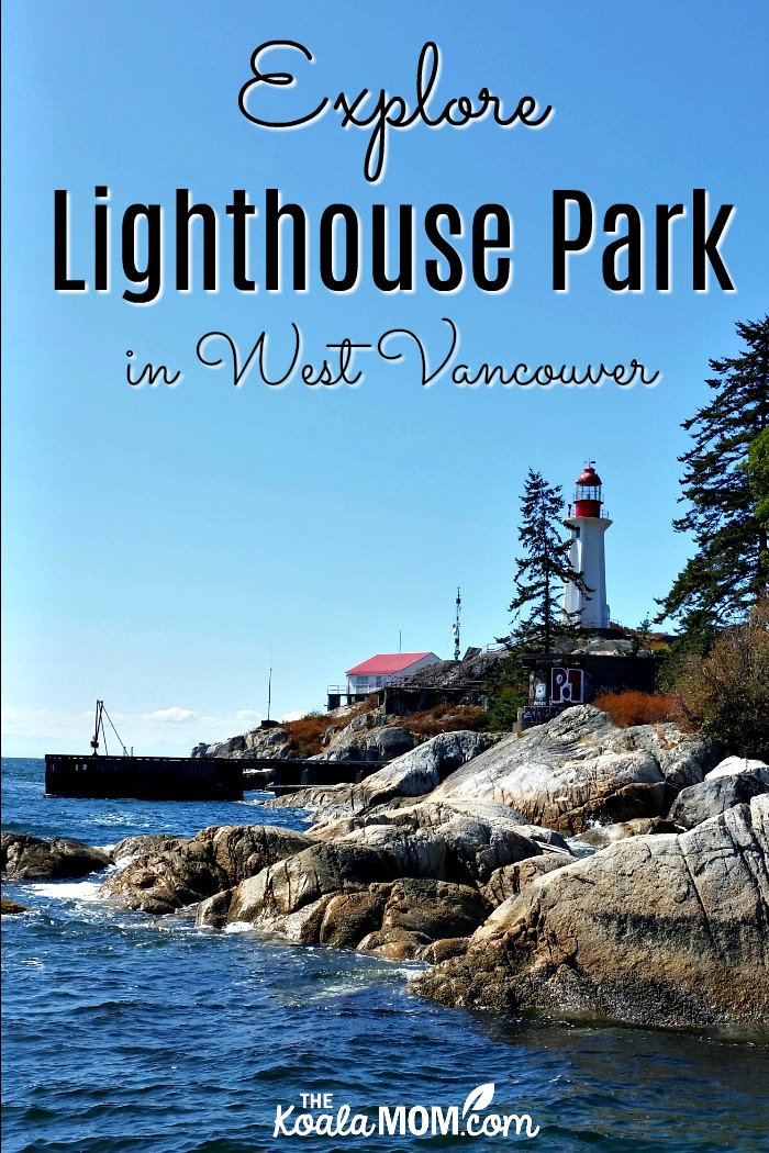 Explore LIghthouse Park in West Vancouver