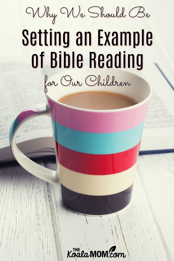 Why We Should Be Setting an Example of Bible Reading for Our Children