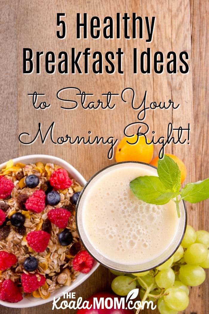 5 Healthy Breakfast Ideas to Start Your Morning Right