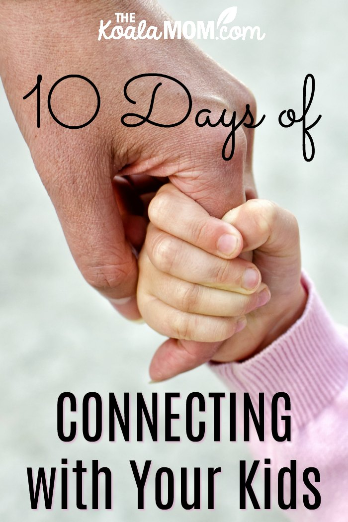 10 Days of Connecting with Your Kids