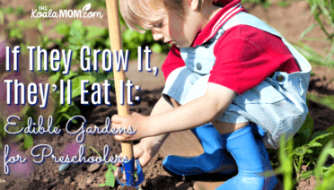 If They Grow It, They'll Eat It: Edible Gardens For Preschoolers