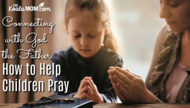 Connecting with God the Father: How to Help Children Pray