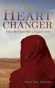 The Heart Changer: Only HE could set a captive free by Jarm Del Boccio