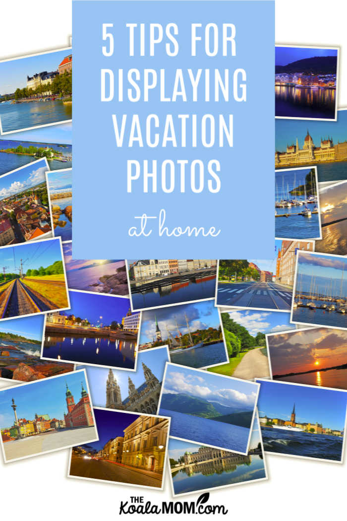 5 Tips for Displaying Vacation Photos at Home