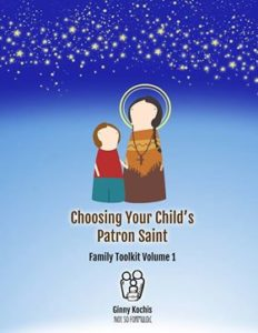 Choosing Your Child's Patron Saint: Family Toolkit Volum 1 by Ginny Kochis