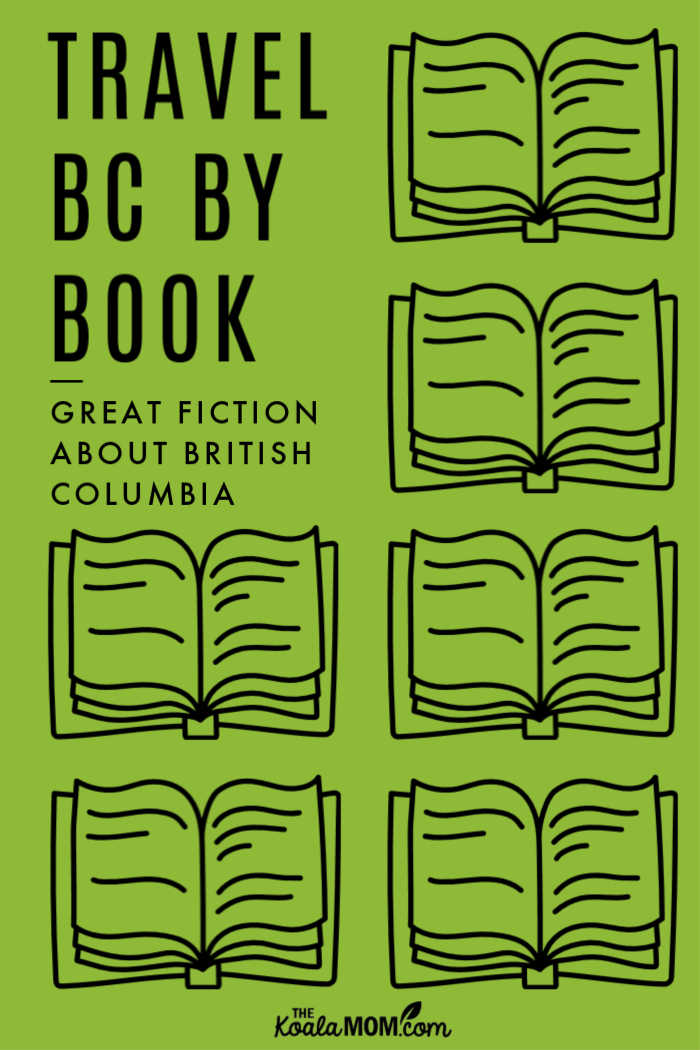 Travel BC by Book: great fiction about British Columbia