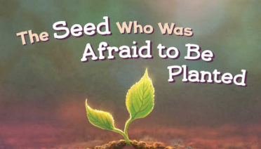 The Seed Who Was Afraid to be Planted by Athony DeStefano