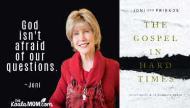 """God isn't afraid of our questions."" Joni Eareckson Tada, The Gospel in Hard Times"