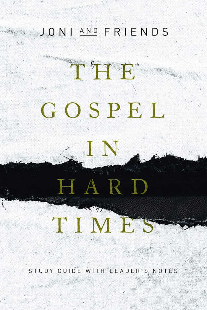The Gospel in Hard Times study guide and leader's notes by Joni and Friends
