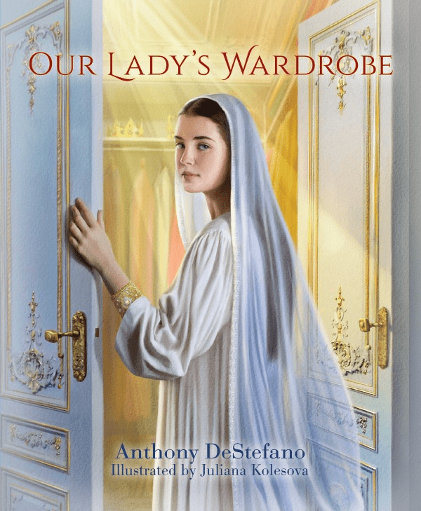 Our Lady's Wardrobe by Anthony DeStefano
