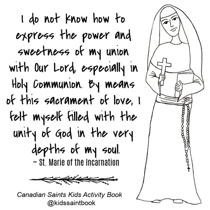 """I do not know how to express the power and sweetness of my union with Our Lord, especially in Holy Communion. By means of this sacrament of love, I felt myself filled with the unity of God in the very depths of my soul."" ~ Saint Marie of the Incarnation"