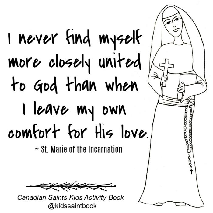 """I never find myself more closely united to God than when I leave my own comfort for His love."" ~ St. Marie of the Incarnation"