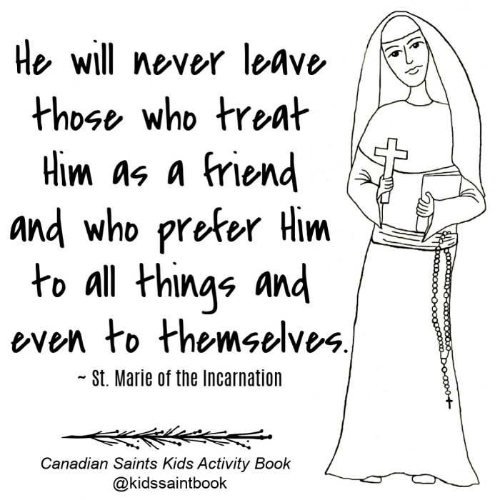 """He will never leave those who treat Him as a friend and who prefer Him to all things and even to themselves."" ~ Mere Marie de l'incarnation"
