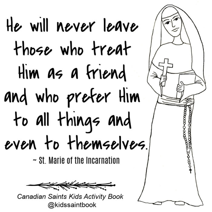 """God will never leave those who treat Him as a friend and who prefer Him to all things and even to themselves."" ~ St. Marie of the Incarnation"