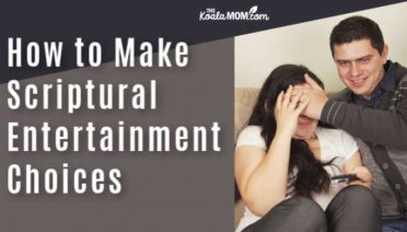 How to Make Scriptural Entertainment Choices