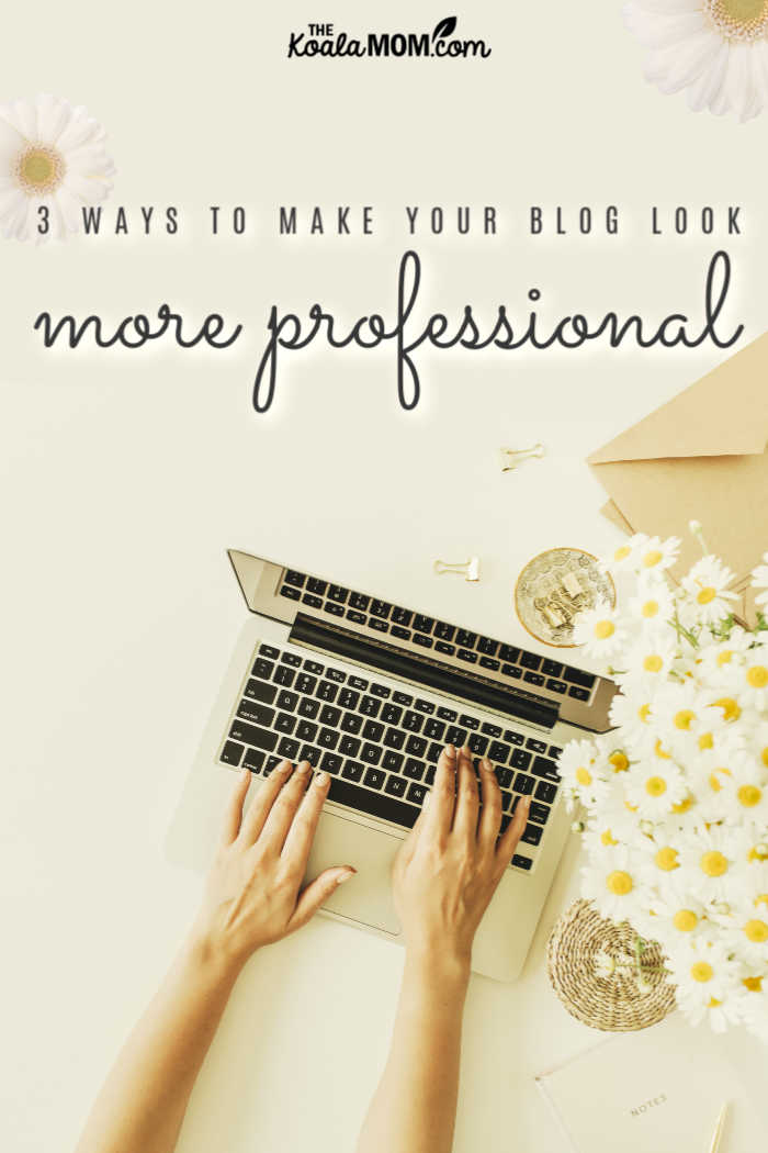 3 Ways to Make Your Blog Look More Professional